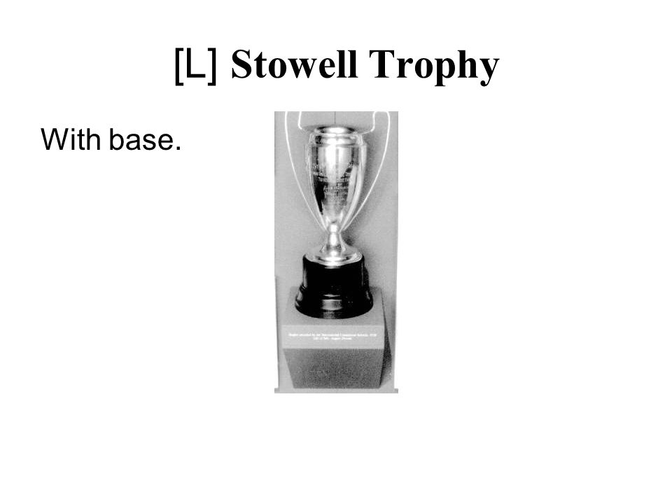 [L] Stowell Trophy With base.