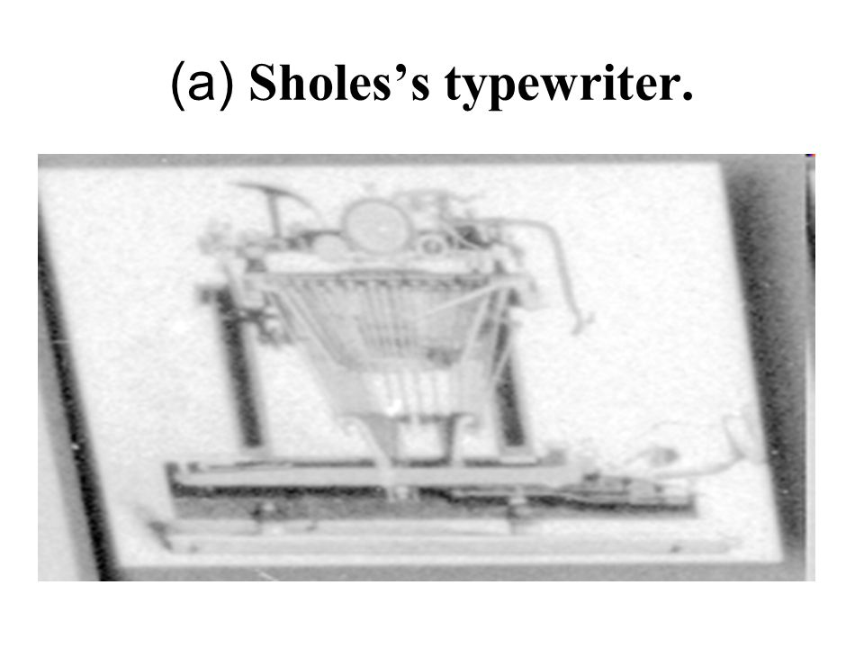 (a) Sholess typewriter.