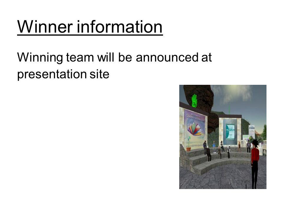 Winner information Winning team will be announced at presentation site