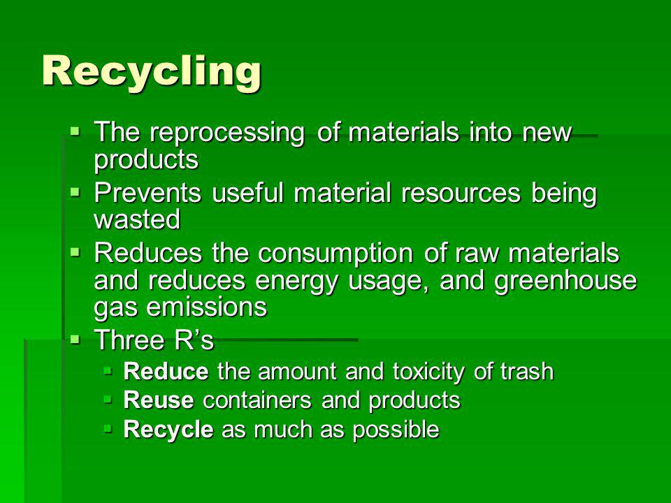 Reduce Waste prevention, or source reduction, Waste prevention, or source reduction, consuming and throwing away less consuming and throwing away less seeking products and packaging that are as free of toxics as possible seeking products and packaging that are as free of toxics as possible purchasing durable, long-lasting goods purchasing durable, long-lasting goods redesigning products to use less raw material in production, or be used again after its original use redesigning products to use less raw material in production, or be used again after its original use Prevents the generation of waste in the first place Prevents the generation of waste in the first place most preferred method of waste management most preferred method of waste management goes a long way toward protecting the environment goes a long way toward protecting the environment