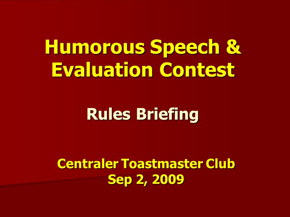 Humorous Speech & Evaluation Contest Rules Briefing Centraler Toastmaster Club Sep 2, 2009