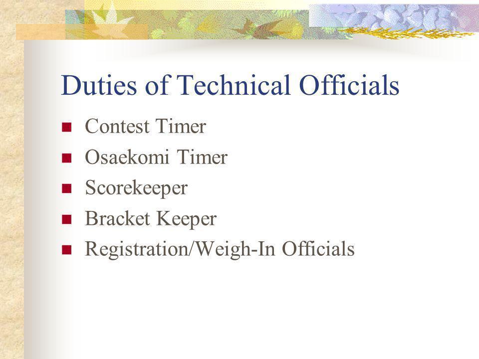 Duties of Technical Officials Contest Timer Osaekomi Timer Scorekeeper Bracket Keeper Registration/Weigh-In Officials