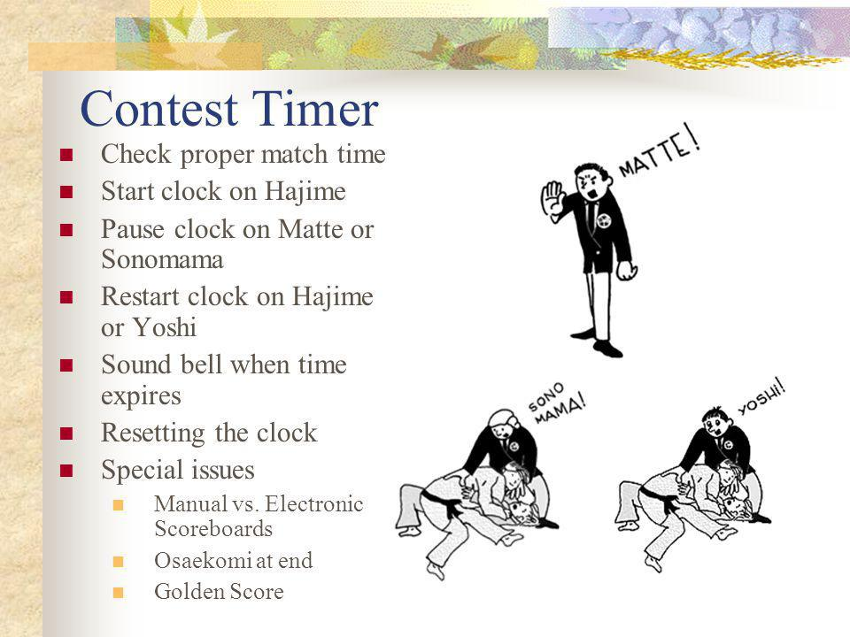 Contest Timer Check proper match time Start clock on Hajime Pause clock on Matte or Sonomama Restart clock on Hajime or Yoshi Sound bell when time expires Resetting the clock Special issues Manual vs.