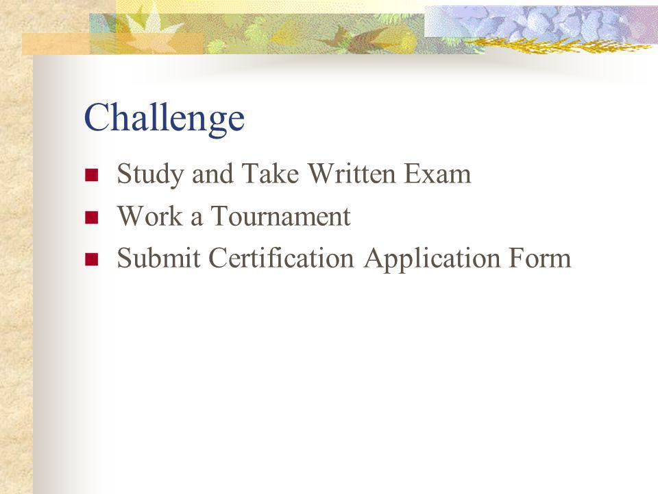 Challenge Study and Take Written Exam Work a Tournament Submit Certification Application Form