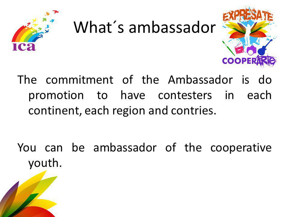 What´s ambassador The commitment of the Ambassador is do promotion to have contesters in each continent, each region and contries.