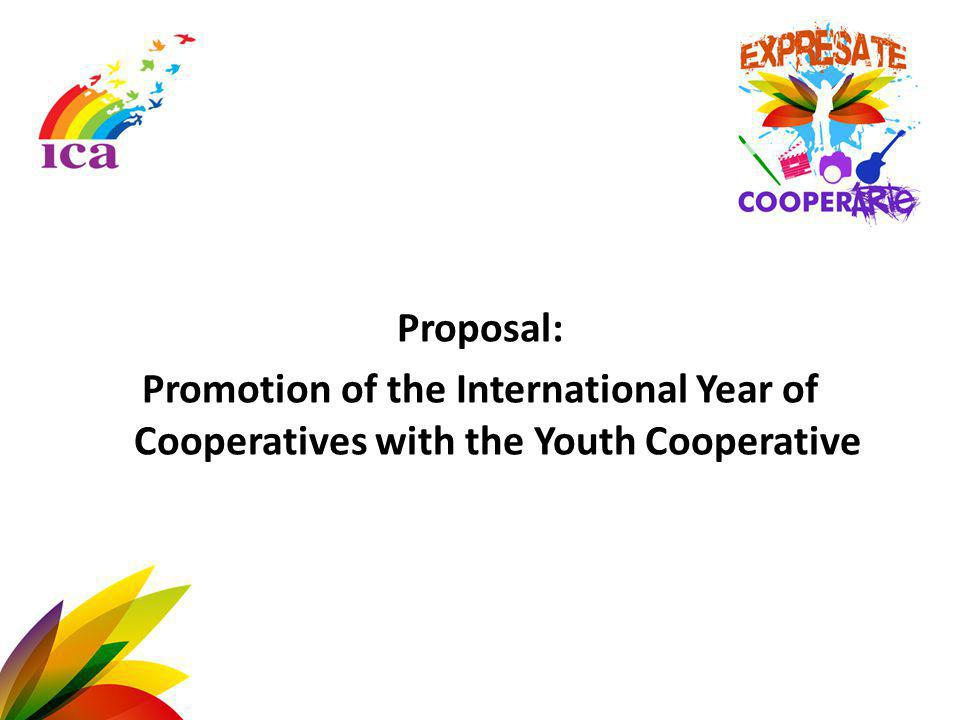 Proposal: Promotion of the International Year of Cooperatives with the Youth Cooperative