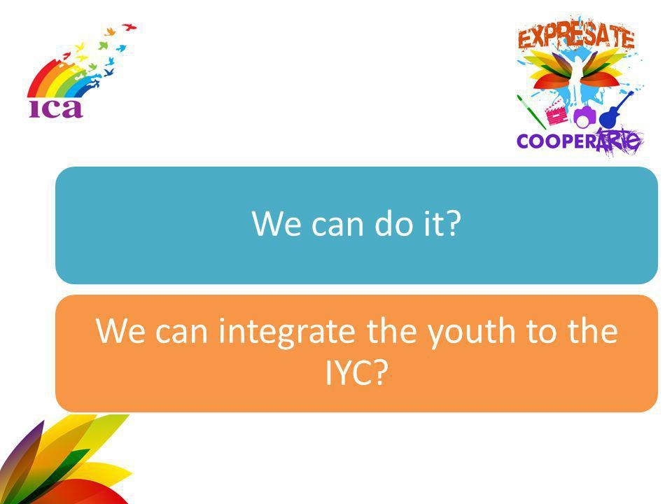 We can do it? We can integrate the youth to the IYC?