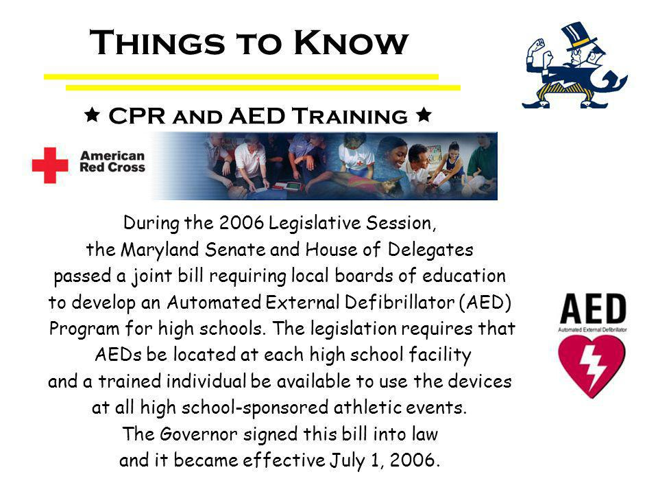 During the 2006 Legislative Session, the Maryland Senate and House of Delegates passed a joint bill requiring local boards of education to develop an Automated External Defibrillator (AED) Program for high schools.