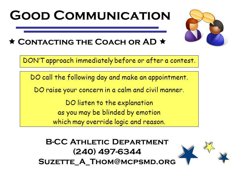 Good Communication Contacting the Coach or AD B-CC Athletic Department (240) 497-6344 Suzette_A_Thom@mcpsmd.org DONT approach immediately before or after a contest.