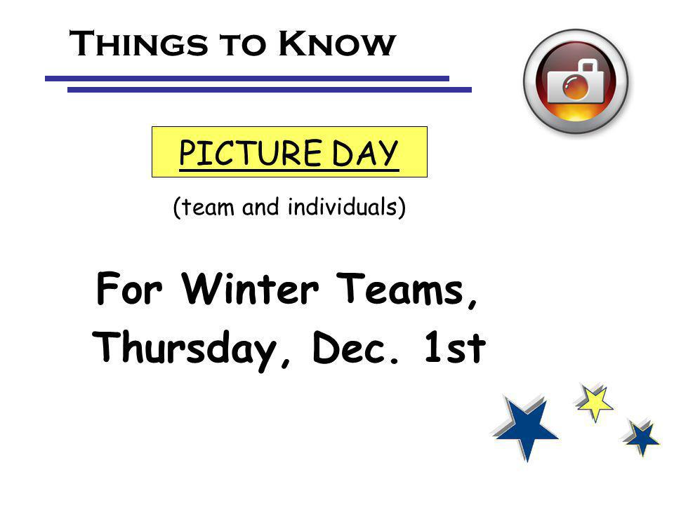 Things to Know PICTURE DAY (team and individuals) For Winter Teams, Thursday, Dec. 1st