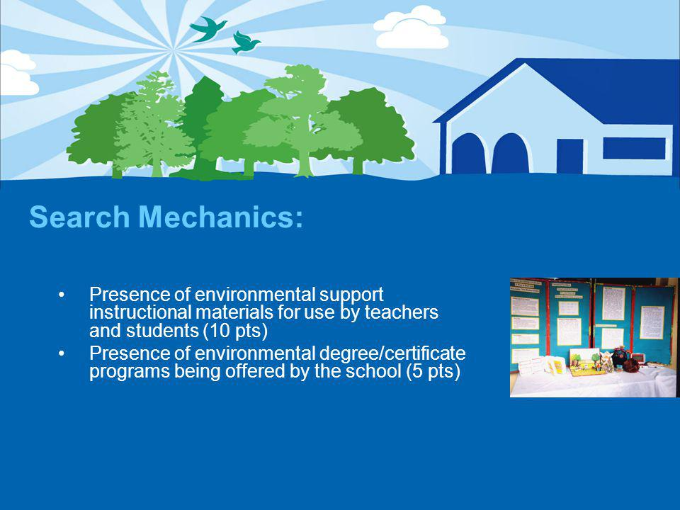 Search Mechanics: Presence of environmental support instructional materials for use by teachers and students (10 pts) Presence of environmental degree/certificate programs being offered by the school (5 pts)