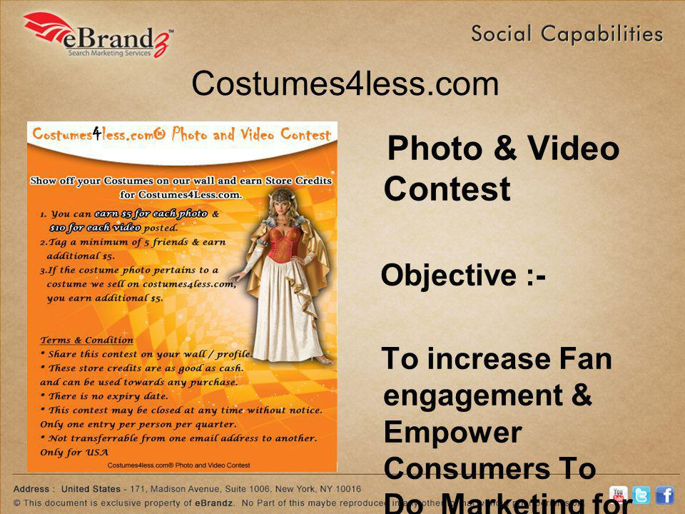 Costumes4less.com Photo & Video Contest Objective :- To increase Fan engagement & Empower Consumers To Do Marketing for the Company