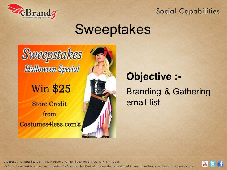 Sweeptakes Objective :- Branding & Gathering email list