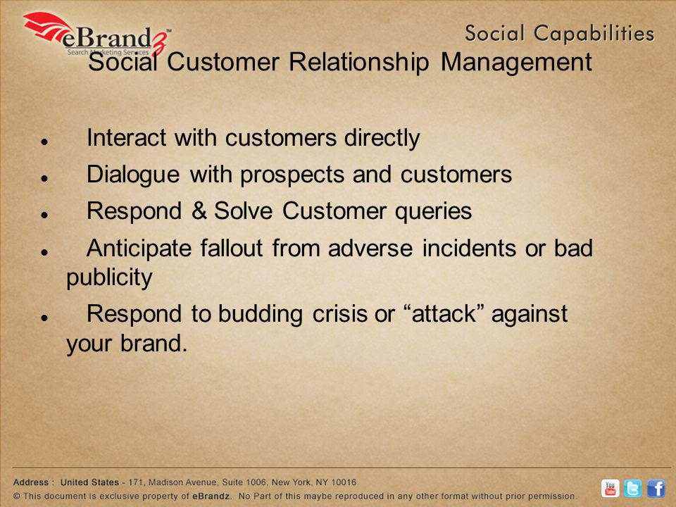 Social Customer Relationship Management Interact with customers directly Dialogue with prospects and customers Respond & Solve Customer queries Antici