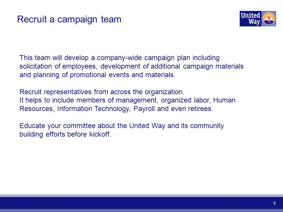 8 Recruit a campaign team This team will develop a company-wide campaign plan including solicitation of employees, development of additional campaign materials and planning of promotional events and materials.