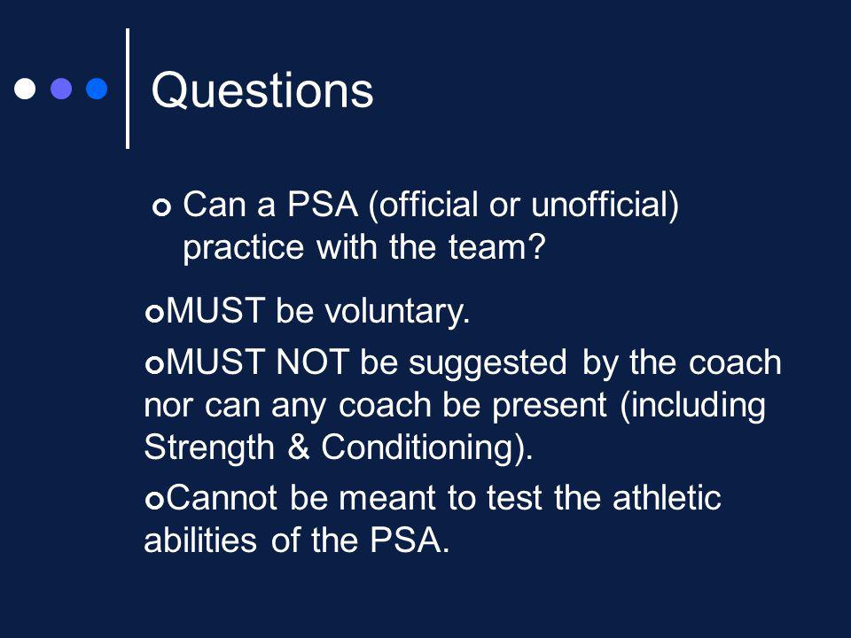 Questions Can a PSA (official or unofficial) practice with the team.