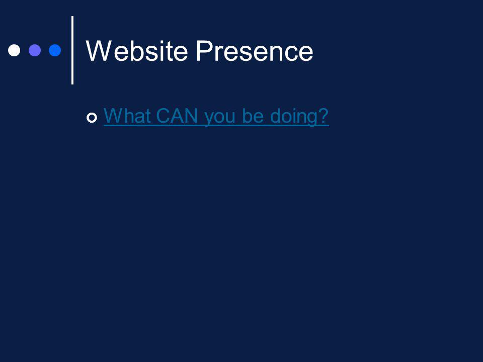 Website Presence What CAN you be doing?