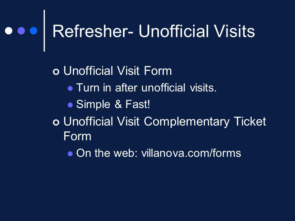 Refresher- Unofficial Visits Unofficial Visit Form Turn in after unofficial visits.