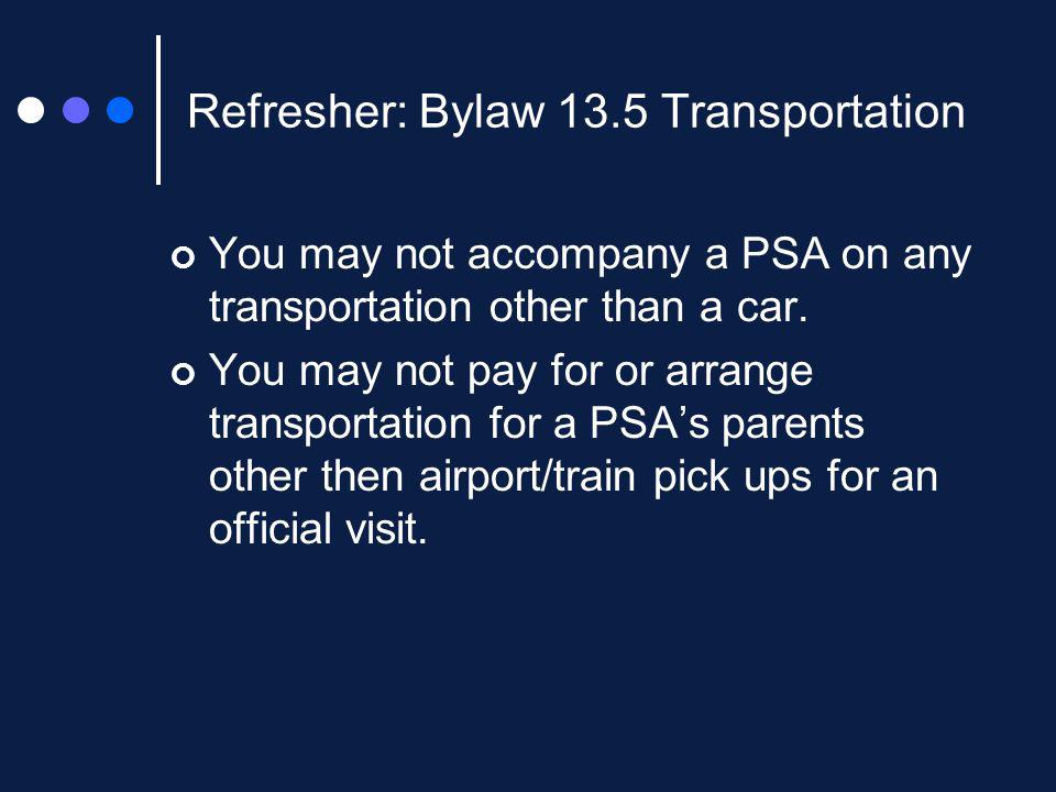 Refresher: Bylaw 13.5 Transportation You may not accompany a PSA on any transportation other than a car.