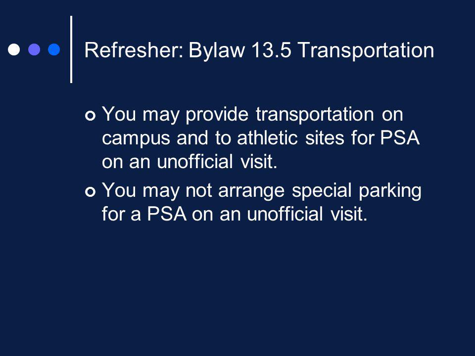 Refresher: Bylaw 13.5 Transportation You may provide transportation on campus and to athletic sites for PSA on an unofficial visit.
