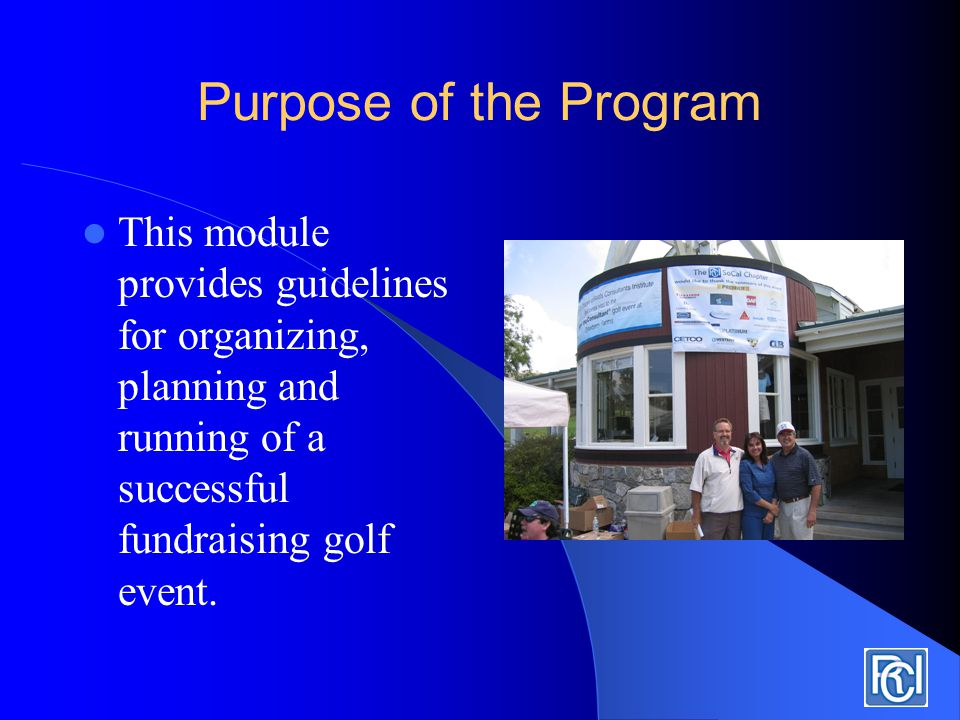 Purpose of the Program This module provides guidelines for organizing, planning and running of a successful fundraising golf event.