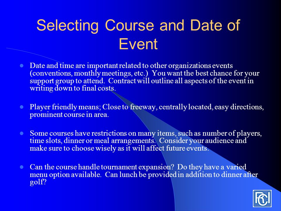 Selecting Course and Date of Event Date and time are important related to other organizations events (conventions, monthly meetings, etc.) You want the best chance for your support group to attend.