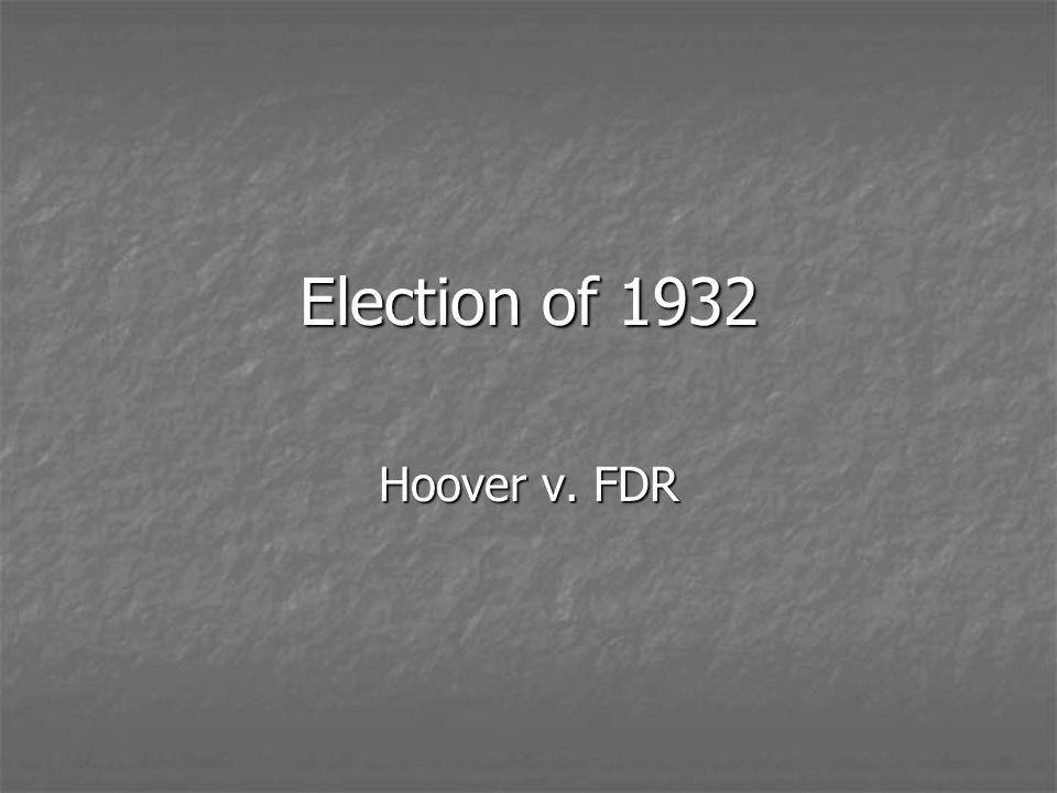 Election of 1932 Hoover v. FDR