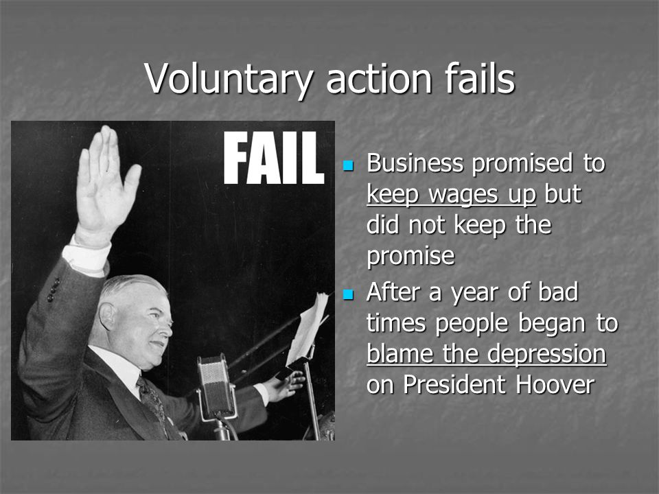 Voluntary action fails Business promised to keep wages up but did not keep the promise Business promised to keep wages up but did not keep the promise