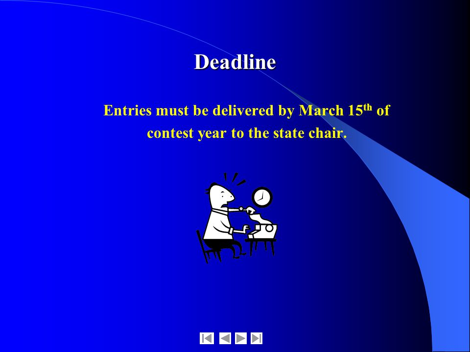 Deadline Entries must be delivered by March 15 th of contest year to the state chair.