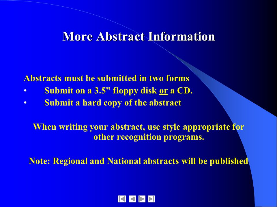 More Abstract Information Abstracts must be submitted in two forms Submit on a 3.5 floppy disk or a CD.