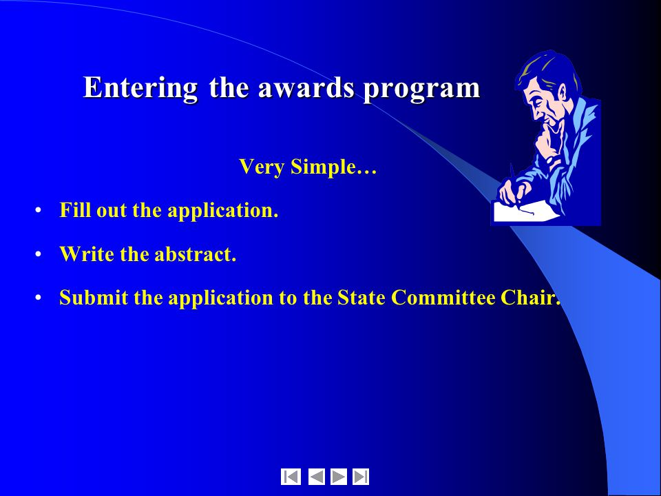 Entering the awards program Very Simple… Fill out the application.
