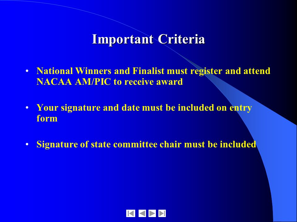 Important Criteria National Winners and Finalist must register and attend NACAA AM/PIC to receive award Your signature and date must be included on entry form Signature of state committee chair must be included