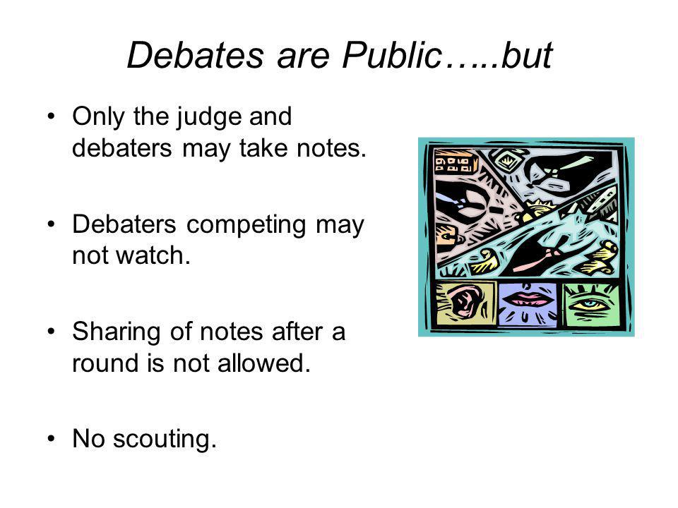 Debates are Public…..but Only the judge and debaters may take notes.