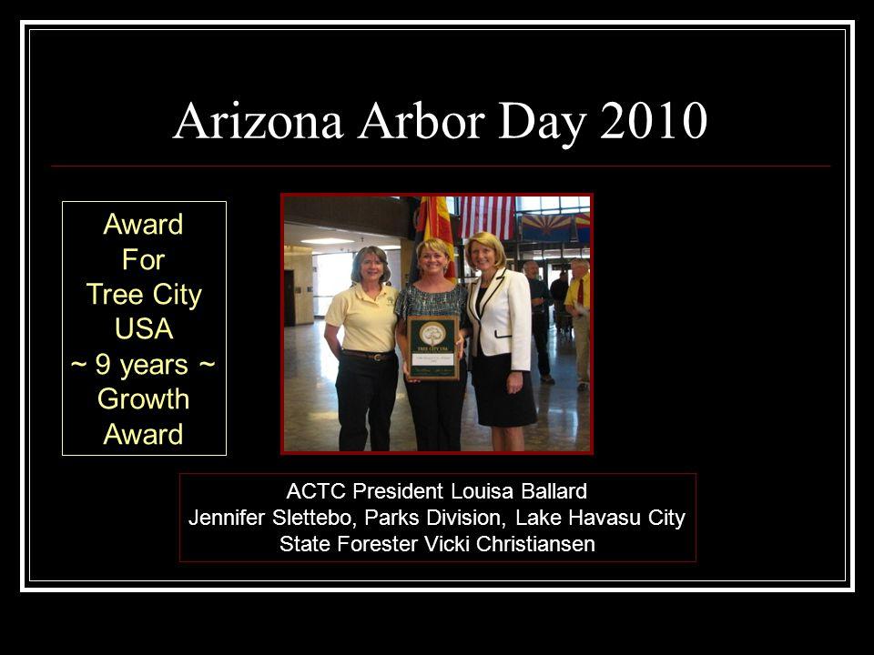 Arizona Arbor Day 2010 ACTC President Louisa Ballard Jennifer Slettebo, Parks Division, Lake Havasu City State Forester Vicki Christiansen Award For Tree City USA ~ 9 years ~ Growth Award