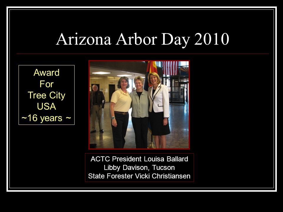 Arizona Arbor Day 2010 ACTC President Louisa Ballard Libby Davison, Tucson State Forester Vicki Christiansen Award For Tree City USA ~16 years ~