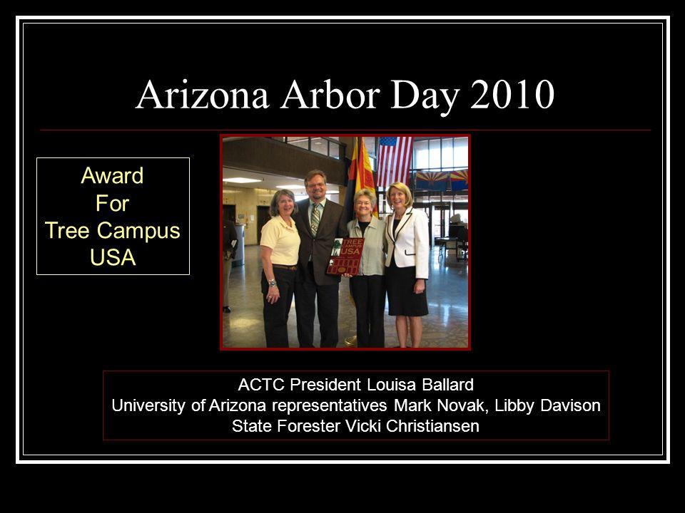 Arizona Arbor Day 2010 ACTC President Louisa Ballard University of Arizona representatives Mark Novak, Libby Davison State Forester Vicki Christiansen Award For Tree Campus USA