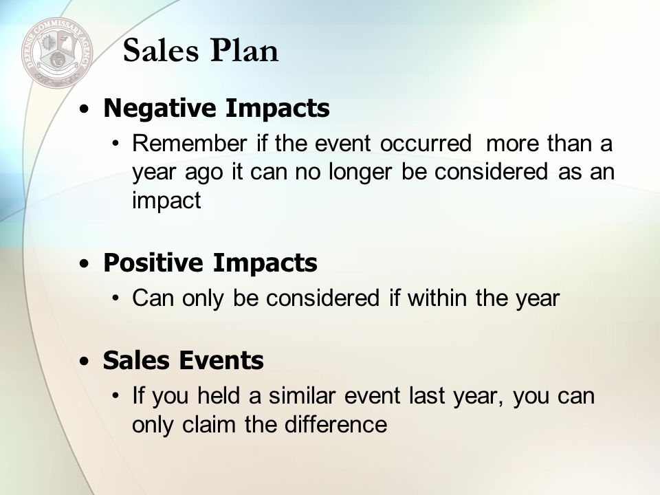 Sales Plan Negative Impacts Remember if the event occurred more than a year ago it can no longer be considered as an impact Positive Impacts Can only