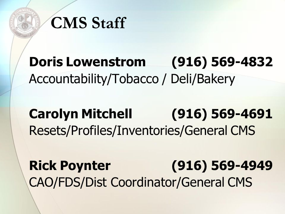 Doris Lowenstrom (916) 569-4832 Accountability/Tobacco / Deli/Bakery Carolyn Mitchell (916) 569-4691 Resets/Profiles/Inventories/General CMS Rick Poyn