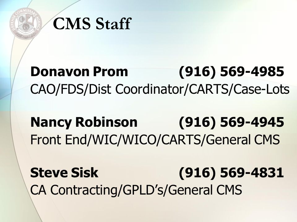 Donavon Prom (916) 569-4985 CAO/FDS/Dist Coordinator/CARTS/Case-Lots Nancy Robinson(916) 569-4945 Front End/WIC/WICO/CARTS/General CMS Steve Sisk (916