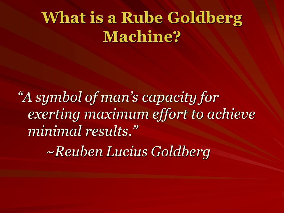 What is a Rube Goldberg Machine.