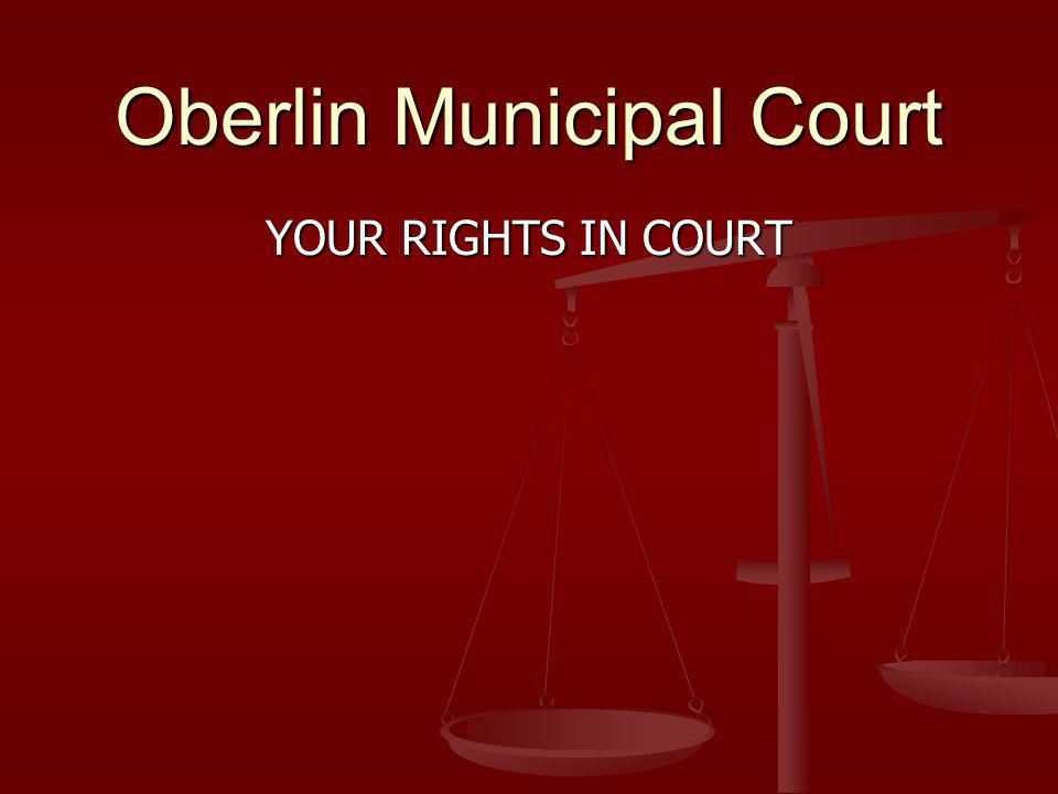Oberlin Municipal Court YOUR RIGHTS IN COURT