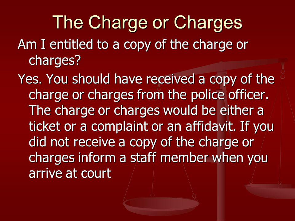 The Charge or Charges Am I entitled to a copy of the charge or charges.