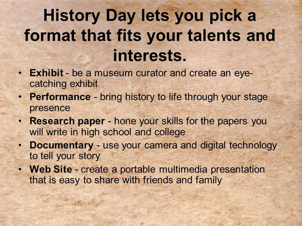 History Day gives you an opportunity to showcase your research.