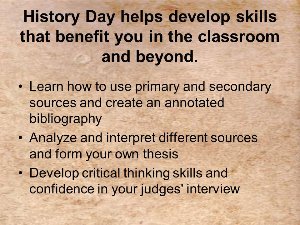History Day helps develop skills that benefit you in the classroom and beyond.