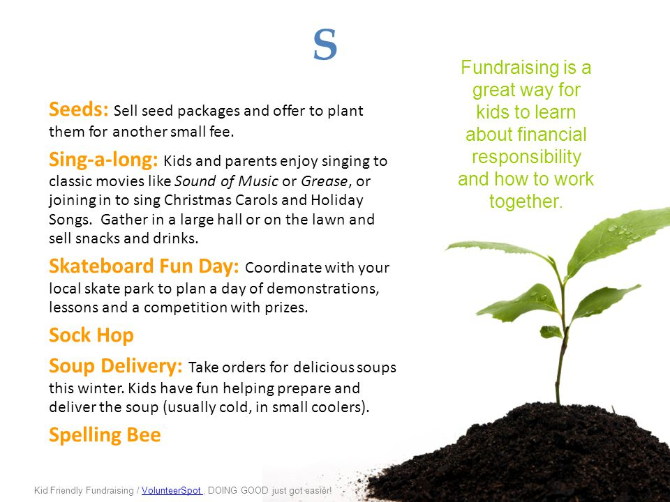 S Seeds: Sell seed packages and offer to plant them for another small fee. Sing-a-long: Kids and parents enjoy singing to classic movies like Sound of