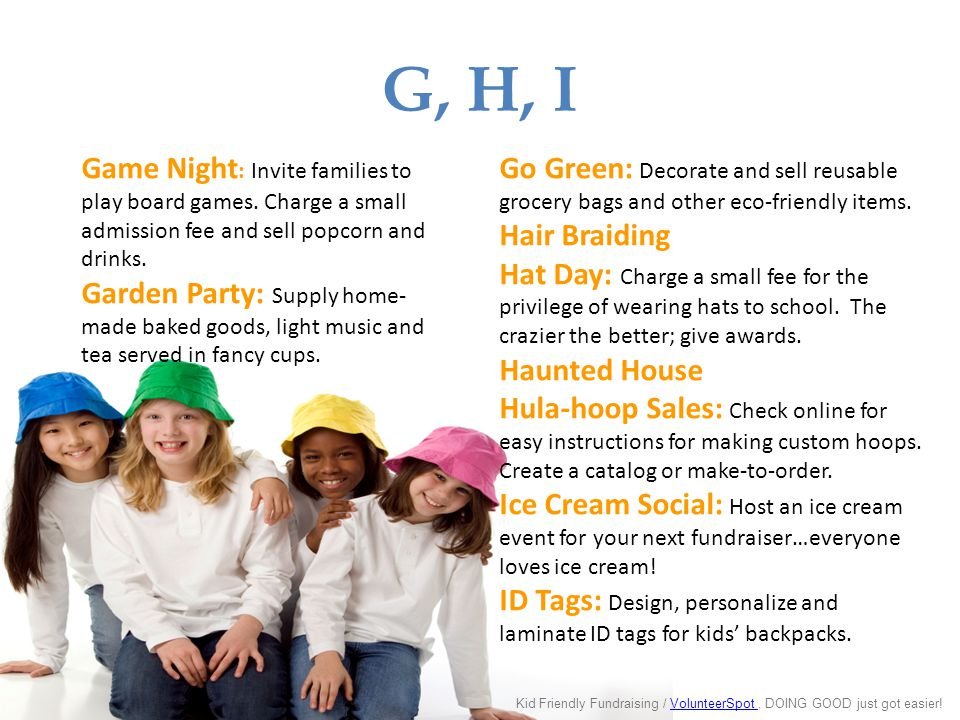G, H, I Go Green: Decorate and sell reusable grocery bags and other eco-friendly items. Hair Braiding Hat Day: Charge a small fee for the privilege of