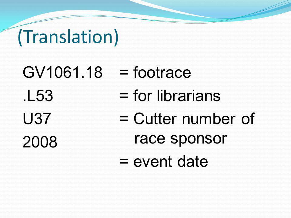 (Translation) GV1061.18.L53 U37 2008 = footrace = for librarians = Cutter number of race sponsor = event date