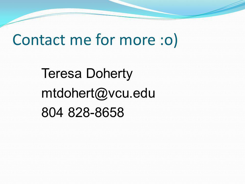 Contact me for more :o) Teresa Doherty mtdohert@vcu.edu 804 828-8658