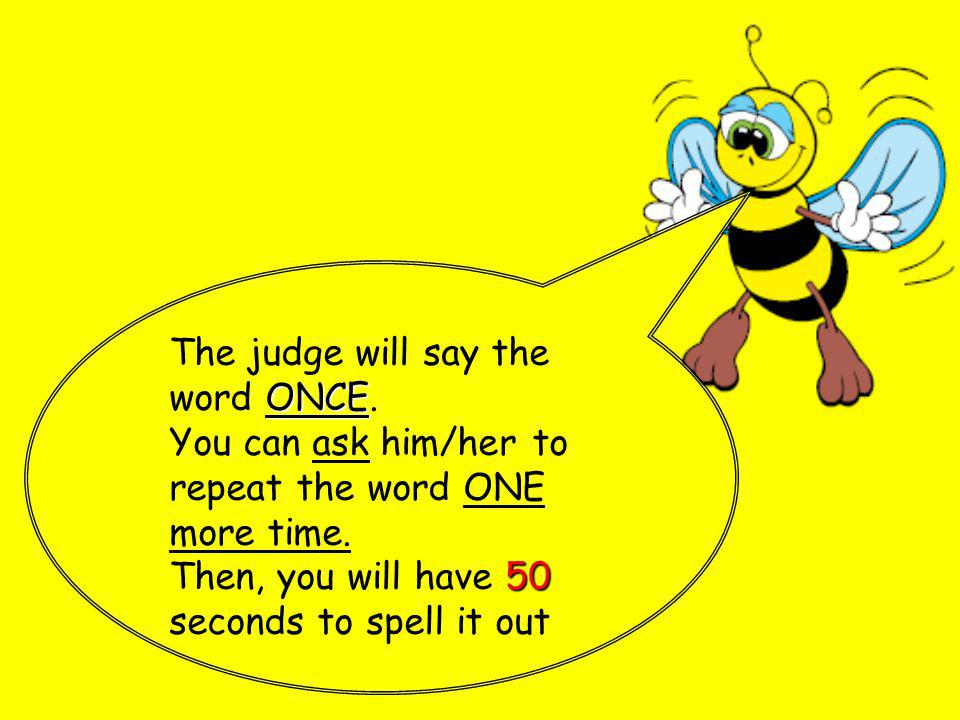 ONCE The judge will say the word ONCE. You can ask him/her to repeat the word ONE more time.