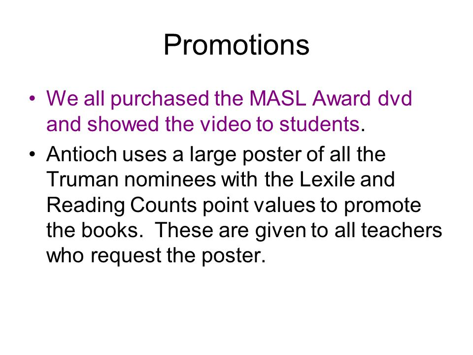 Promotions We all purchased the MASL Award dvd and showed the video to students.